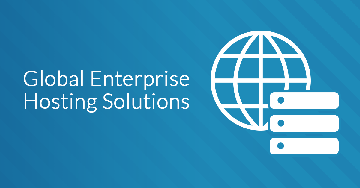 Does Your Business Need a Global Enterprise Hosting Solution?