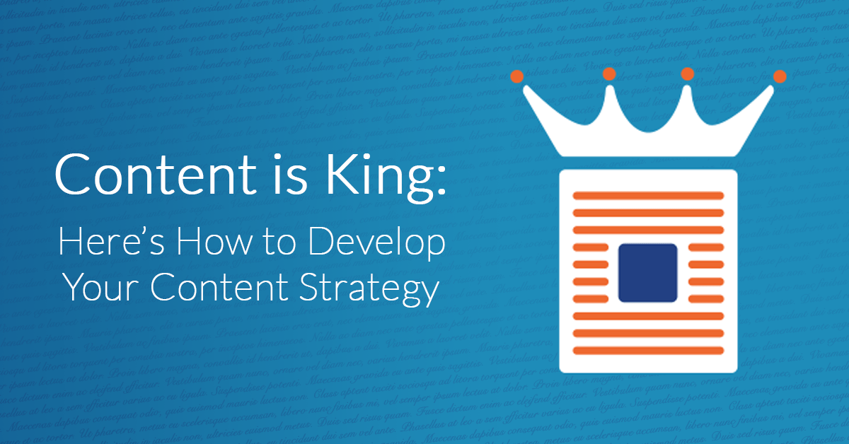 Content is King: Here's How to Develop Your Content Strategy